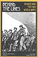 Behind the Lines: Gender and the Two World Wars (Women's Studies)