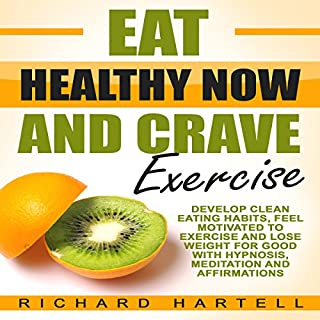 Eat Healthy Now and Crave Exercise audiobook cover art