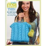 Bag This!-90+ Knit Bags From the Editors of Knit Simple Magazine-Every Style for Every Day!