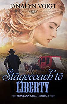 Stagecoach to Liberty (Montana Gold Series Book 3) by [Janalyn Voigt]