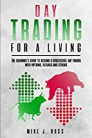 Day trading for a living: The beginner's guide to become a successful day trader with options, futures and stocks