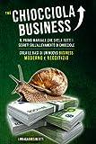 The Chiocciola Business: Il primo manuale che svela tutti i segreti sull'allevamento di chiocciole. Crea le basi di un nuovo business moderno e redditizio.