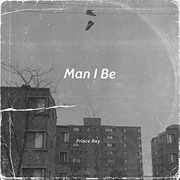 Man I Be