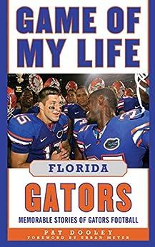 Game of My Life Florida Gators: Memorable Stories of Gators Football by [Pat Dooley]