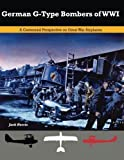 German G-Type Bombers of WWI: A Centennial Perspective on Great War Airplanes (Great War Aviation) (Volume 14) by Jack Herris(2014-12-18)