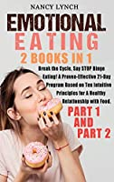 Emotional Eating: 2 Books in 1: Break the Cycle, Say STOP Binge Eating! A Proven-Effective 21-Day Program Based on Ten Intuitive Principles for A Healthy Relationship with Food. (Part 1 and Part 2)