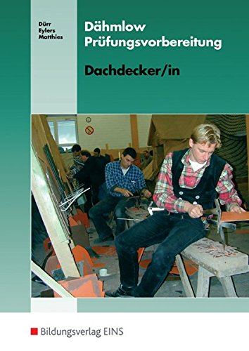 Dähmlow Prüfungsvorbereitung: Dachdecker / Dachdeckerin: Prüfungsvorbereitung: Dachdecker / Dachdeckerin - Zimmerer / Zimmerin / Dachdecker / Dachdeckerin: Prüfungsvorbereitung