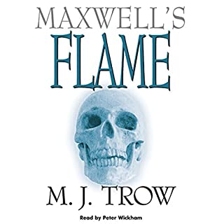 Maxwell's Flame                   By:                                                                                                                                 M. J. Trow                               Narrated by:                                                                                                                                 Peter Wickham                      Length: 8 hrs and 23 mins     12 ratings     Overall 4.5