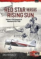 Red Star Versus Rising Sun: Volume 1: The Conquest of Manchuria 1931-1938 (Asia@War)