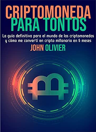 criptomoneda para tontos: La guía definitiva para el mundo de las criptomonedas y cómo me convertí en cripto millonario en 6 meses