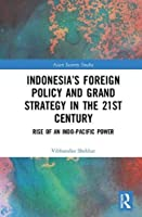 Indonesia's Foreign Policy and Grand Strategy in the 21st Century: Rise of an Indo-Pacific Power (Asian Security Studies)