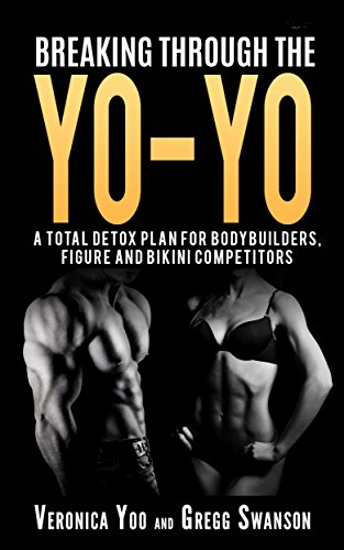 BREAKING THROUGH THE YO-YO: A Total Detox for Bodybuilders, Figure and Bikini Competitors. (English Edition)
