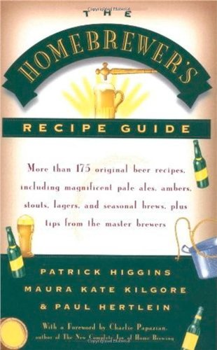 The Homebrewer's Recipe Guide: More Than 175 Original Beer Recipes, Including Magnificent Pale Ales, Ambers, Stouts, Lagers, and Seasonal Brews, Plus Tips from the Master Brewers
