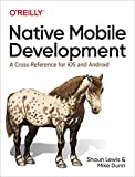 Lewis, S: Native Mobile Development: A Cross-Reference for IOS and Android - Shaun Lewis
