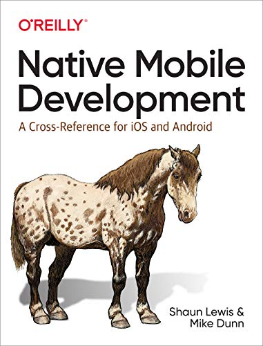 Native Mobile Development: A Cross-Reference for iOS and Android (English Edition)