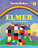 Elmer e l'arcobaleno. Ediz. a colori