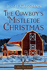 The Cowboy's Mistletoe Christmas (Sweet Water Ranch Western Cowboy Romance Book 10)