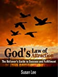 God's Law of Attraction: The Believer's Guide to Success and Fulfillment: A Transformational Guide to the...