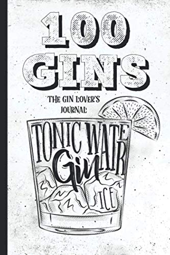 100 Gins, The Gin Lover's Journal: Gift for lovers of gin. Record tasting notes from 100 different gins whether dry or botanical. Record gin profile, ... lovers, people who love gin. Gin connoisseur