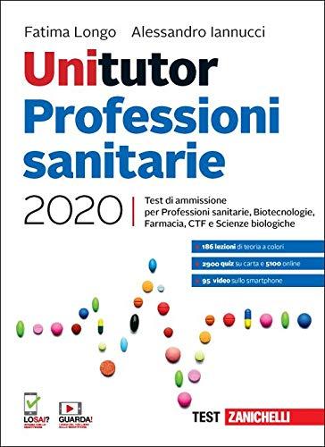 Unitutor Professioni sanitarie 2020. Test di ammissione per Professioni sanitarie, Biotecnologie, Farmacia, CTF, Scienze biologiche