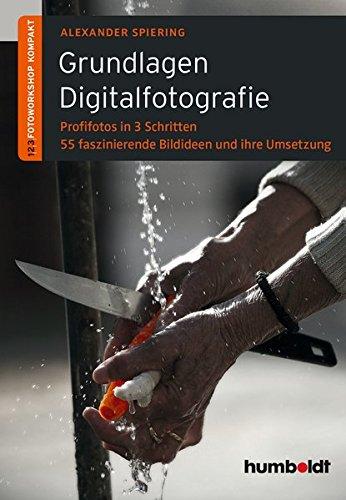 Grundlagen Digitalfotografie: 1,2,3 Fotoworkshop kompakt. Profifotos in 3 Schritten. 55 faszinierende Bildideen und ihre Umsetzung (humboldt - Freizeit & Hobby)