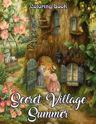 Secret Village Summer Coloring Book: Cute Adorable Critters, Whimsical Secret Garden & Village, Magical Enchanted Forest, Little Animal Town, Fantasy Floating Island & Underwater World