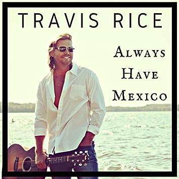 Always Have Mexico