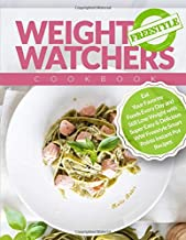 Weight Watchers Freestyle Cookbook: Eat Your Favorite Foods Every Day and Still Lose Weight with Super Easy & Delicious WW Freestyle Smart Points Instant Pot Recipes