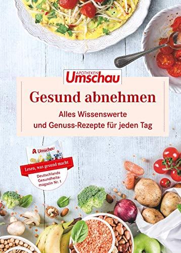 Apotheken Umschau: Gesund Abnehmen: Unser Expertenwissen und die besten Schlank-Rezepte für jeden Tag.