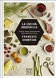 La cocina aromática: Toda la ciencia de los aromas para cocinar en casa (Maridajes)