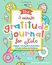 The 3 Minute Gratitude Journal for Kids: A Notebook  With Prompts to Teach Children to Practice Gratitude and Mindfulness: Daily Happiness Prompts for ... Kids Activities Education and Learning Fun)