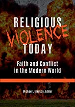 Religious Violence Today: Faith and Conflict in the Modern World [2 volumes] (English Edition)