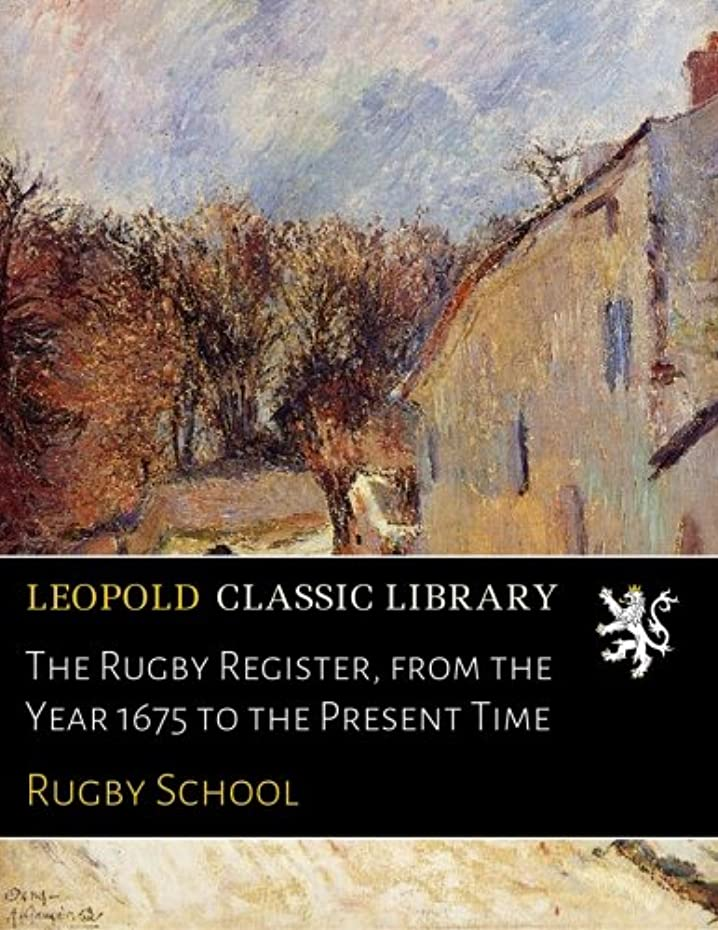 水お嬢ログThe Rugby Register, from the Year 1675 to the Present Time