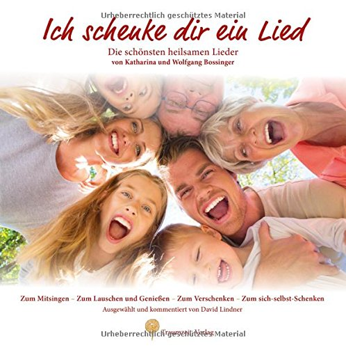 Ich schenke dir ein Lied (mit Audio-CD): Die schönsten heilsamen Lieder von Wolfgang und Katharina Bossinger