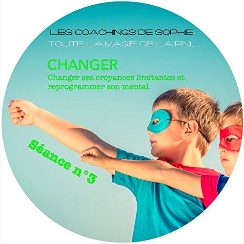Couverture de Changer - Remplacer ses croyances limitantes et reprogrammer son histoire
