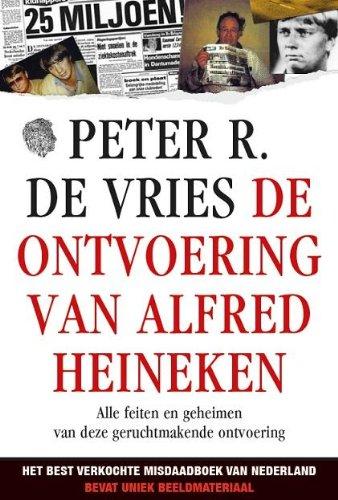 De ontvoering van Alfred Heineken: opgedragen aan mijn onvergetelijke vriend Robbie Offenberg (Cor van Hout - 1987): Alle feiten en geheimen van deze geruchtmakende ontvoering