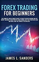 Forex Trading for Beginners: The Complete And Ultimate Guide To Create Passive Income And Get Money. Maximize Your Profits Using Swing, Best Day Strategies And Methods, And The Correct Psychology.