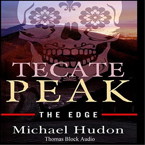 Tecate Peak: The Edge Audiobook By Michael Hudon cover art