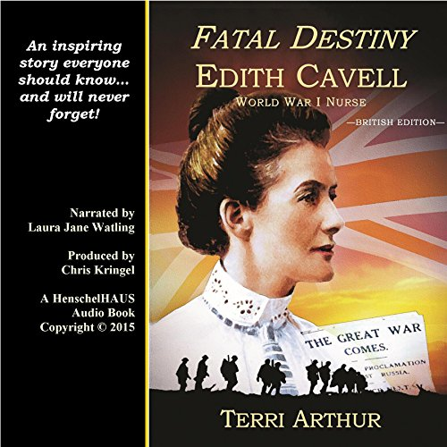 Fatal Destiny: Edith Cavell, World War I Nurse (UK Edition) audiobook cover art