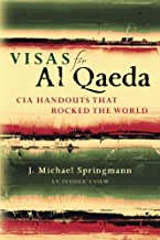 Visas for Al Qaeda: CIA Handouts That Rocked the World: An Insider's View