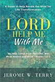LORD Help Me With Me: A Guide to Help Renew the Mind for Life Transformation