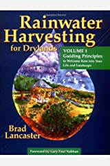 Rainwater Harvesting for Drylands AND bEYOND: Guiding Principles to Welcome Rain into Your Life And Landscape: 1 Paperback