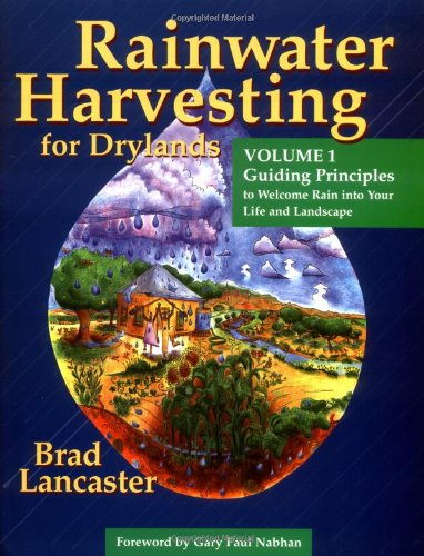 Rainwater Harvesting for Drylands (Vol. 1): Guiding Principles to Welcome Rain into Your Life And La
