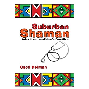 Suburban Shaman: tales from medicine's frontline Kindle Edition