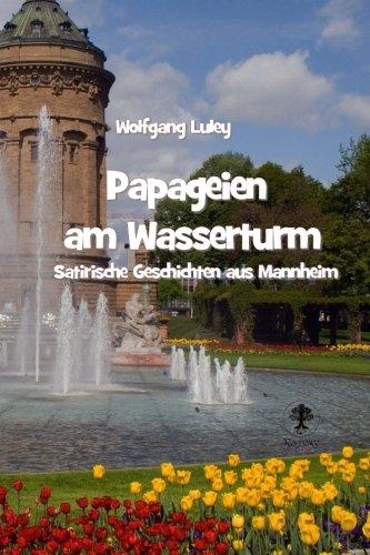 Papageien am Wasserturm: Satirische Geschichten aus Mannheim