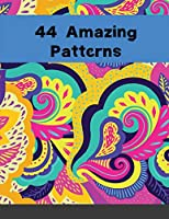44 Amazing Patterns: An Adult Coloring abstract Book with Fun, Easy, and Relaxing Coloring Pages