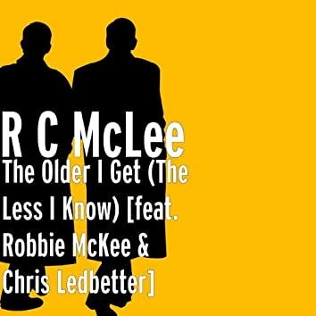 The Older I Get (The Less I Know) [feat. Robbie McKee & Chris Ledbetter]