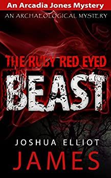 Cozy Mystery Thriller: THE RUBY RED EYED BEAST: An Arcadia Jones Cozy Mystery (An Archeological Mystery Thriller) by [Joshua Elliot James]