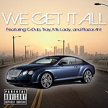 We Get It All (feat. C-Dub, Tray & Ms. Lady) - Single