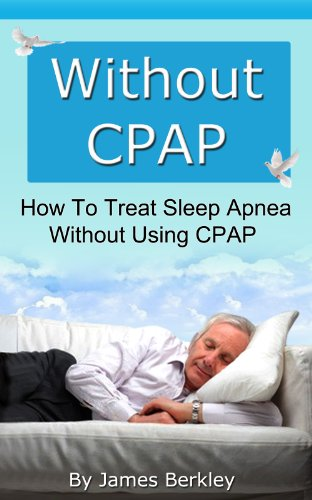 Without CPAP - How To Treat Sleep Apnea Without Using CPAP